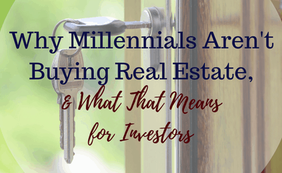 Why Millennials Aren't Buying Real Estate, and What That Means for Investors