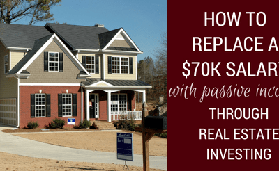 How to Replace a $70,000 Salary with Passive Income through Real Estate Investing