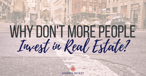 Why Don't More People Invest in Real Estate?