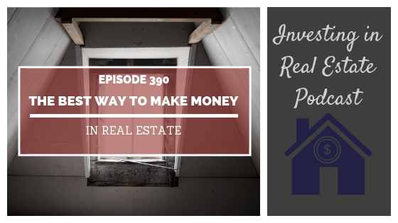 EP390: The Best Way to Make Money in Real Estate
