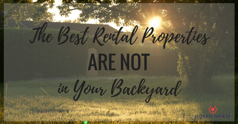The Best Rental Properties Are Not in Your Backyard