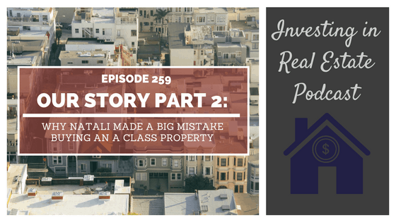 EP259: Our Story Part 2: Why Natali Made a Big Mistake Buying an A Class Property