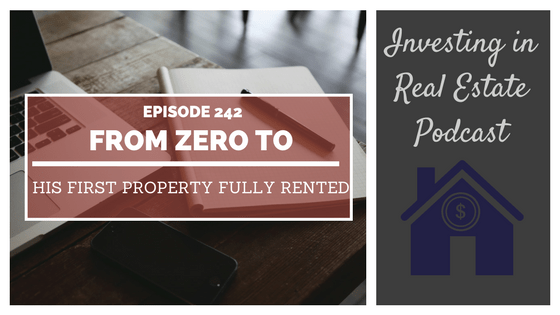 EP242: From Zero to His First Property Fully Rented [Case Study]