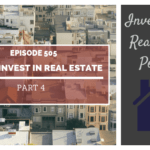 How to Invest in Real Estate: Part 4 - Episode 505