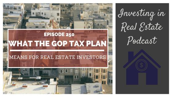 EP250: What the GOP Tax Plan Means for Real Estate Investors