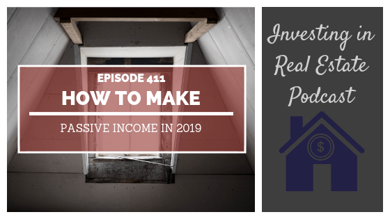 How to Make Passive Income in 2019 – Episode 411