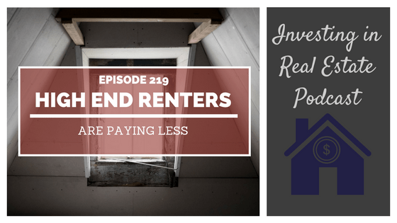 EP219: High End Renters Are Paying Less