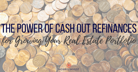 Power of Cash Out Refinances for Growing Your Real Estate Portfolio