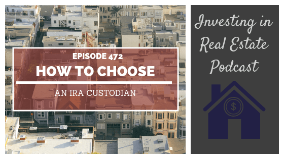 How to Choose an IRA Custodian – Episode 472