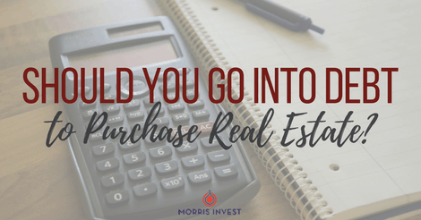Should You Go Into Debt to Purchase Real Estate?