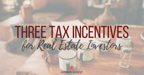 Three Tax Incentives for Real Estate Investors