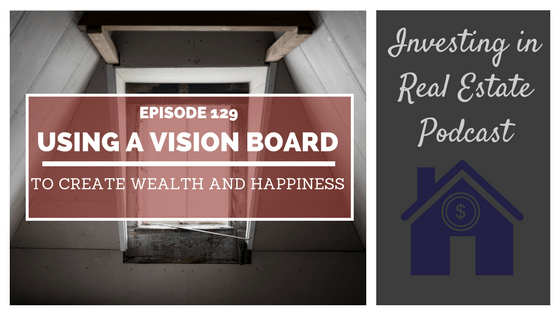 EP129: Using a Vision Board to Create Wealth and Happiness