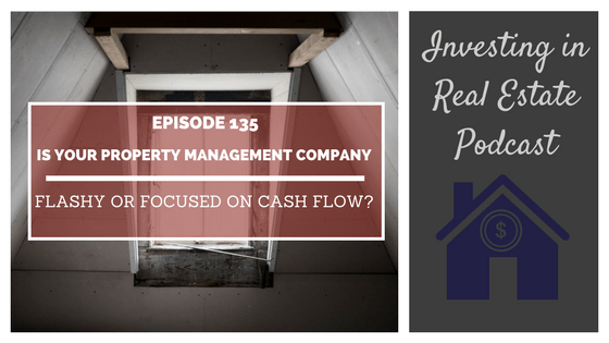 EP135: Is Your Property Management Company Flashy or Focused on Cash Flow?