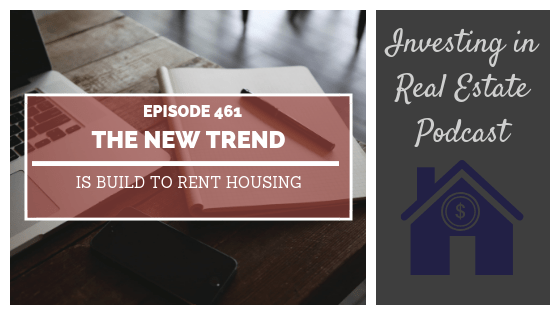 The New Trend Is Build to Rent Housing with Bruce McNeilage – Episode 461