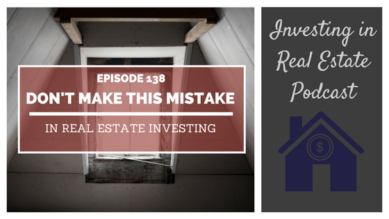 EP138: Don't Make This Mistake in Real Estate Investing