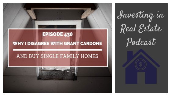 Why I Disagree with Grant Cardone and Buy Single Family Homes – Episode 438