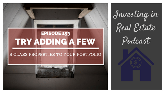 EP153: Try Adding a Few B Class Properties to Your Portfolio