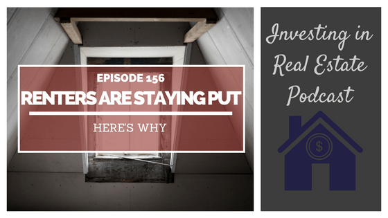 EP156: Renters are Staying Put, Here's Why