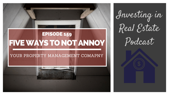 EP159: Five Ways to Not Annoy Your Property Management Company