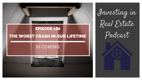 EP180: The Worst Crash in Our Lifetime is Coming