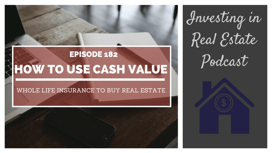 EP182: How to Use Cash Value Whole Life Insurance to Buy Real Estate – Interview with Jimmy Vreeland and Bob Scott