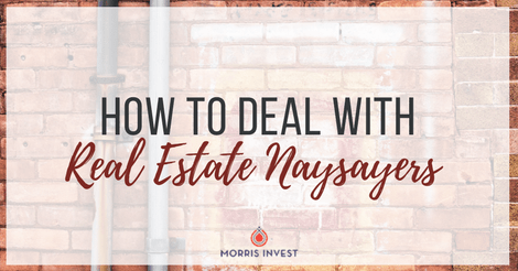 How to Deal with Real Estate Naysayers