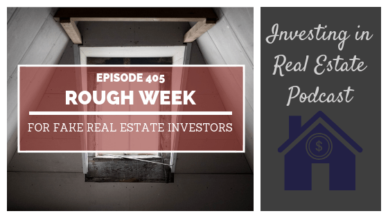Rough Week for Fake Real Estate Investor – Episode 405