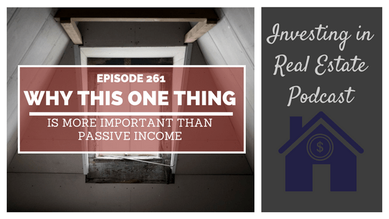 EP261: Why This One Thing Is More Important Than Passive Income