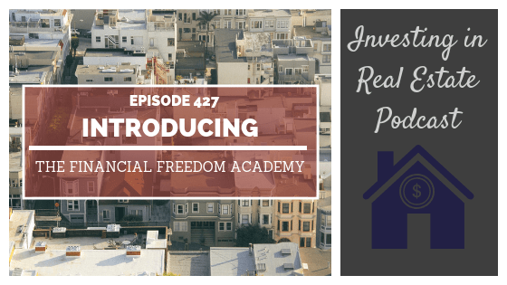 Introducing the Financial Freedom Academy – Episode 427