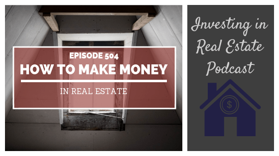 How to Make Money in Real Estate – Episode 504