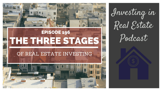 EP196: The Three Stages of Real Estate Investing (encore episode)