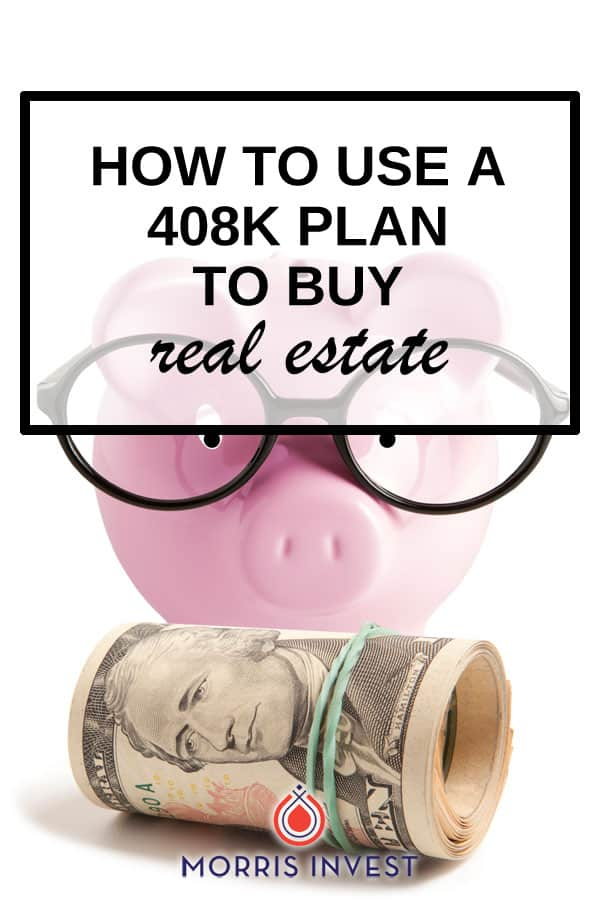 How to use a 408K plan to buy real estate (plus what that is...)