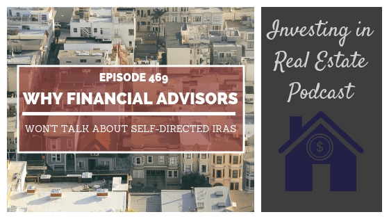 Why Financial Advisors Won't Talk About Self-Directed IRAs – Episode 469