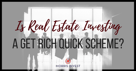 Is Real Estate Investing a Get Rich Quick Scheme?