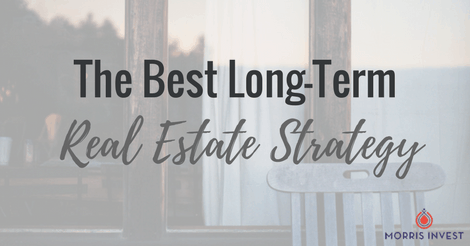 The Best Long-Term Real Estate Strategy