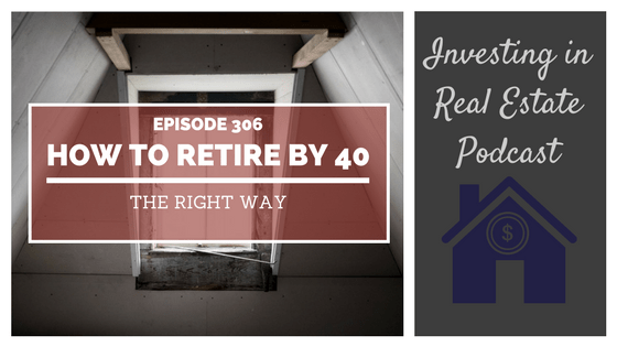 EP306: How to Retire by 40 the Right Way