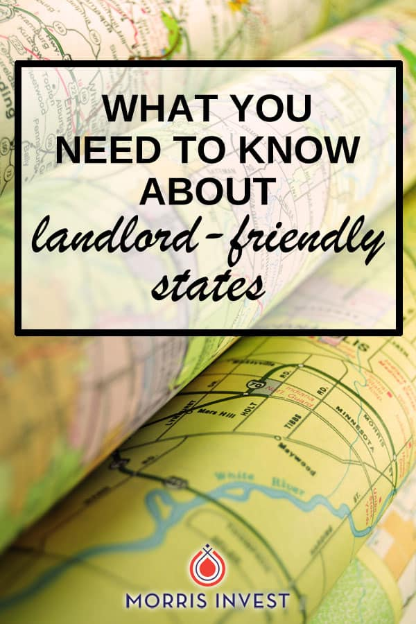 Not all states are equal when it comes to welcoming real estate investors. Each state has it's own legislation that applies to rentals. You'll want to take this into account before you buy rental property.