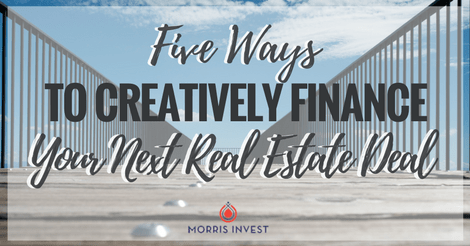 Five Ways to Creatively Finance Your Next Real Estate Deal