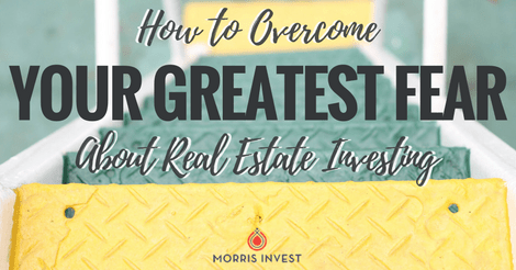 How to Overcome Your Greatest Fear About Real Estate Investing