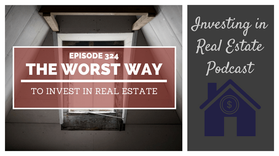 EP324: The Worst Way to Invest in Real Estate