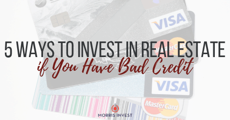 5 Ways to Invest in Real Estate if You Have Bad Credit