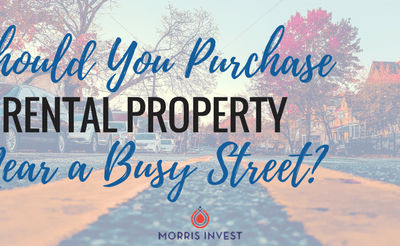 Should You Purchase a Rental Property Near a Busy Street?