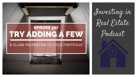 EP327: Try Adding a Few B Class Properties to Your Portfolio