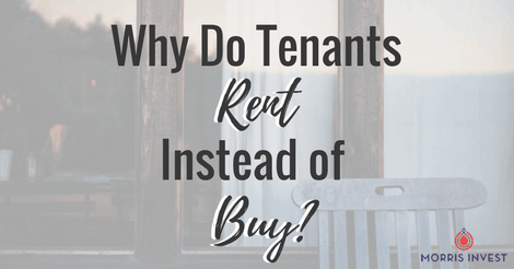 Why Do Tenants Rent Instead of Buy?