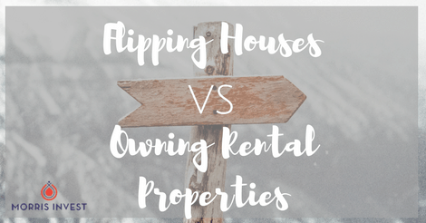 Flipping Houses vs Owning Rental Properties