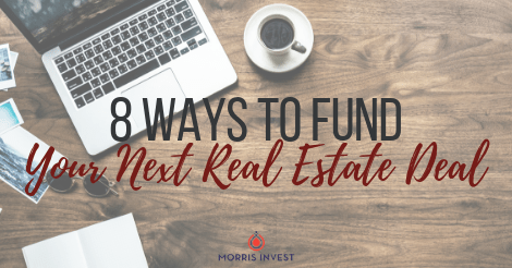 8 Ways to Fund Your Next Real Estate Deal