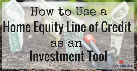 How to Use a Home Equity Line of Credit as an Investment Tool