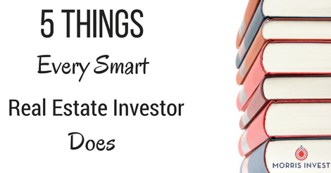 5 Things Every Smart Real Estate Investor Does