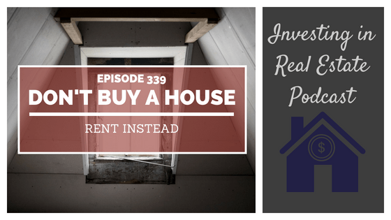EP339: Don't Buy a House, Rent Instead