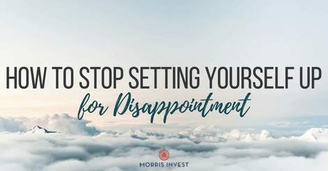 How to Stop Setting Yourself Up for Disappointment